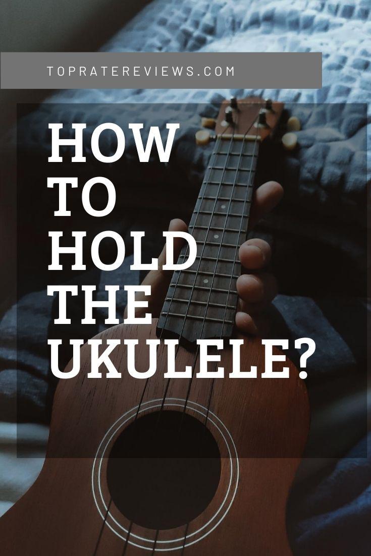 how do you hold a ukulele