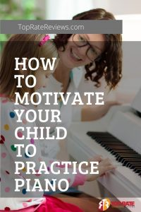 How To Motivate Your Child Practice Piano