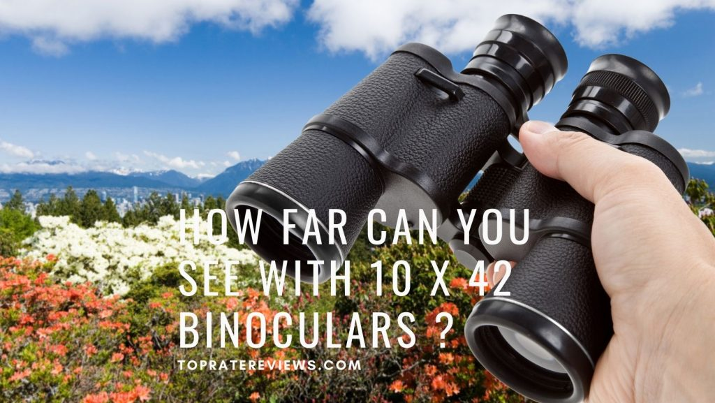 How far can you see with 10x42 binoculars