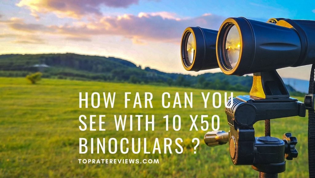 How far can you see with 10x50 binoculars