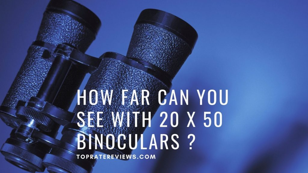 How far can you see with 20x50 binoculars