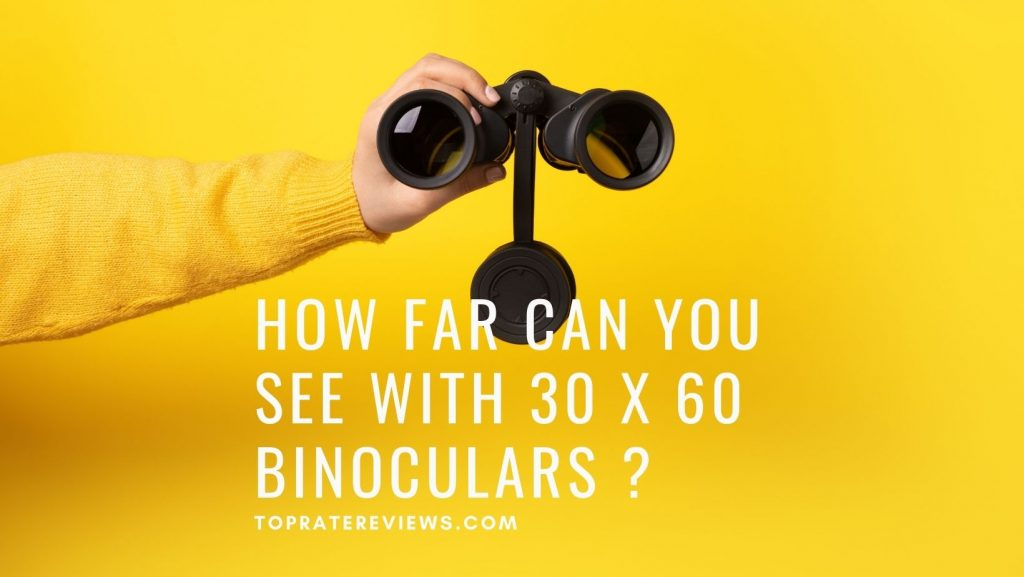 How far can you see with 30x60 binocular
