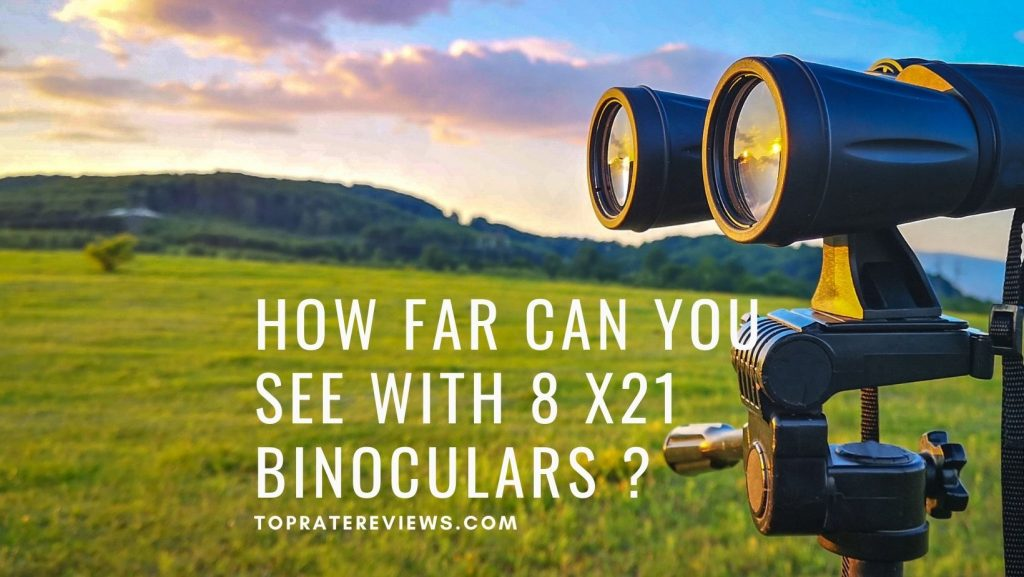 How far can you see with 8 x21 binoculars