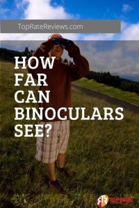 How far can you see through using different types of binoculars