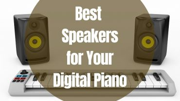 Best Speakers for Your Digital Piano