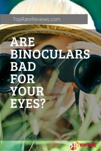 Are Binoculars Bad For Your Eyes