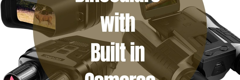 Binoculars with Built in Cameras