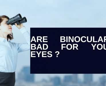 How binoculars bad for your eyes