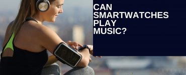 Smartwatches For Streaming Music