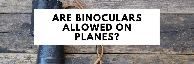 Are Binoculars Allowed On Planes