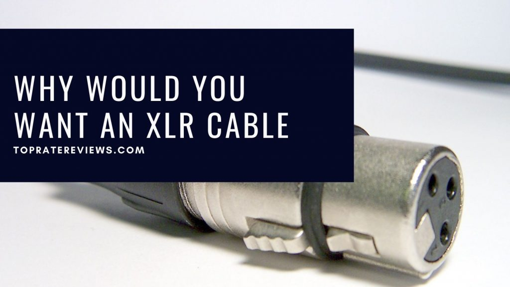 Why would You want an XLR Cable
